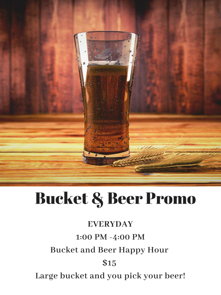 1-4pm Bucket and Beer happy hour for $15 ( large bucket and your pick beer) maybe you guys have a fun picture to put with it (1)